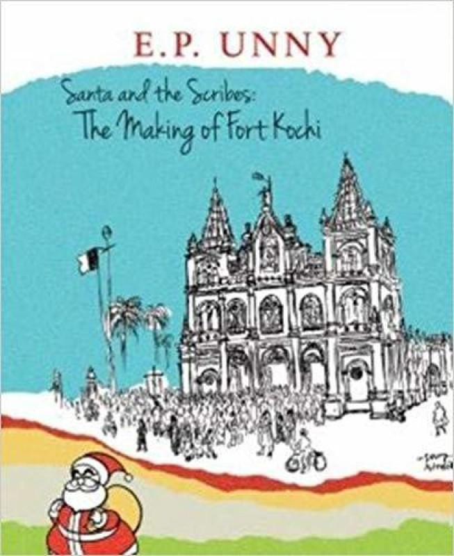 Santa And The Scribes: The Making Of Fort Kochi(English, Paperback, Unny E. P.)
