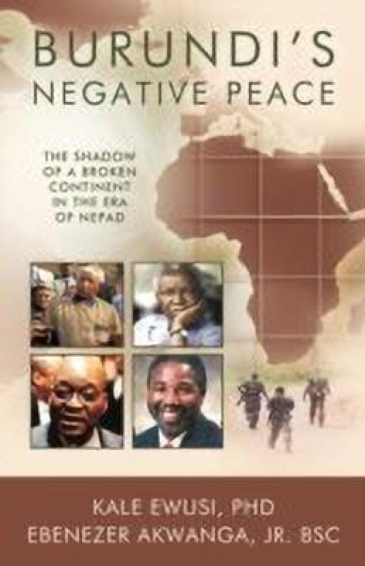 Burundi's Negative Peace(English, Paperback, Kale Ewusi PhD Ebenezer Akwanga Jr. BSc)