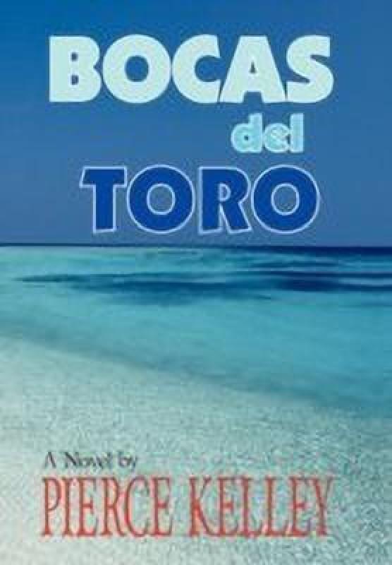 Bocas del Toro(English, Hardcover, Kelley Pierce)