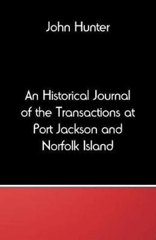 An Historical Journal of the Transactions at Port Jackson and Norfolk Island(English, Paperback, Hunter John)