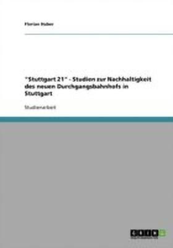 Stuttgart 21. Studien Zur Nachhaltigkeit Des Neuen Durchgangsbahnhofs in Stuttgart(German, Paperback, Huber Florian)