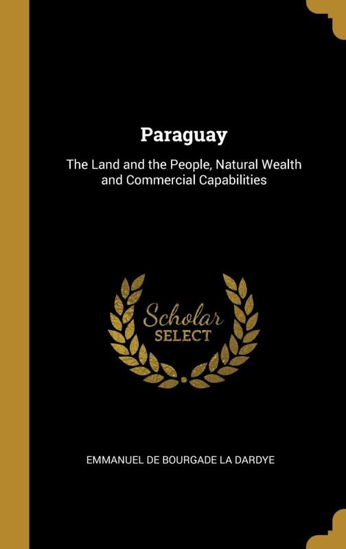 Paraguay(English, Hardcover, Emmanuel de Bourgade la Dardye)