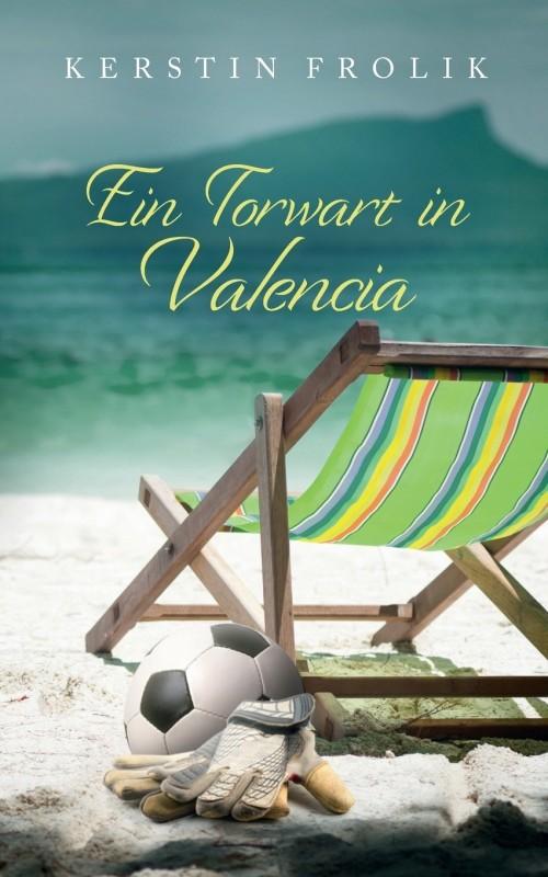Ein Torwart in Valencia(German, Paperback, Frolik Kerstin)