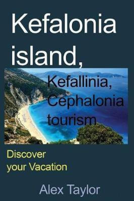 Kefalonia Island, Kefallinia, Cephalonia tourism(English, Paperback, Taylor Alex)