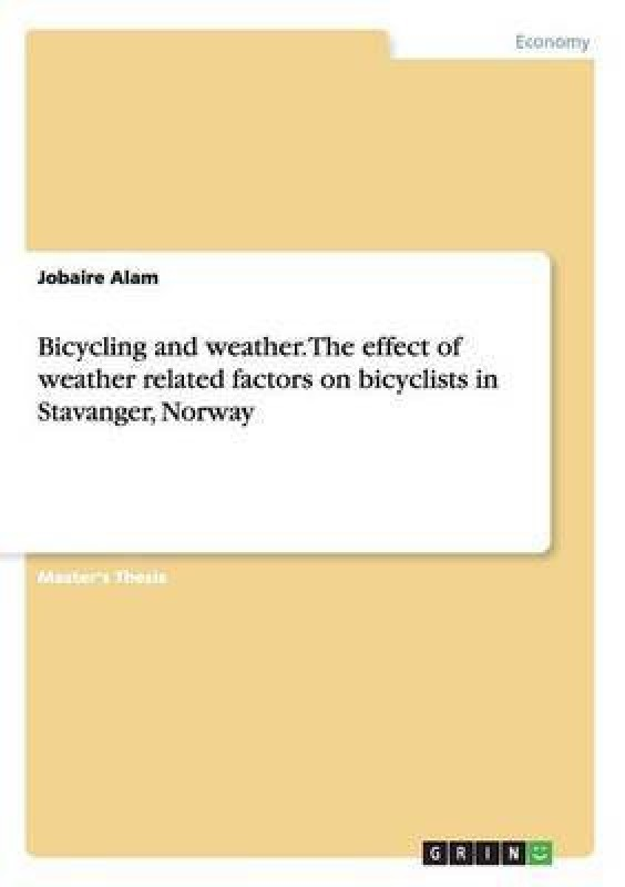 Bicycling and weather. The effect of weather related factors on bicyclists in Stavanger, Norway(English, Paperback, Alam Jobaire)