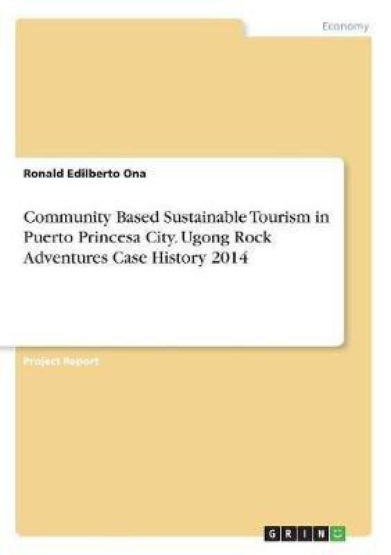 Community Based Sustainable Tourism in Puerto Princesa City. Ugong Rock Adventures Case History 2014(English, Paperback, Ona Ronald Edilberto)