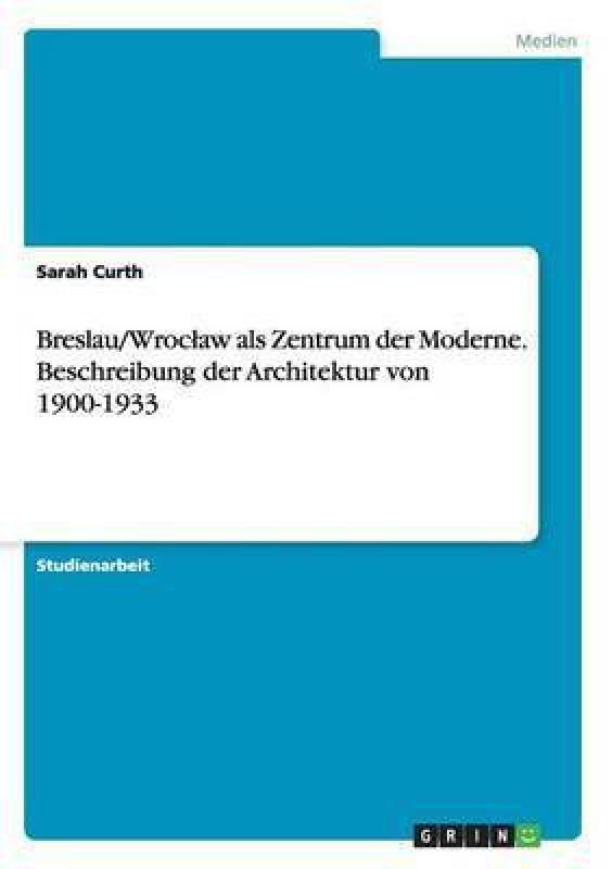 Breslau/Wroclaw als Zentrum der Moderne. Beschreibung der Architektur von 1900-1933(German, Paperback, Curth Sarah)