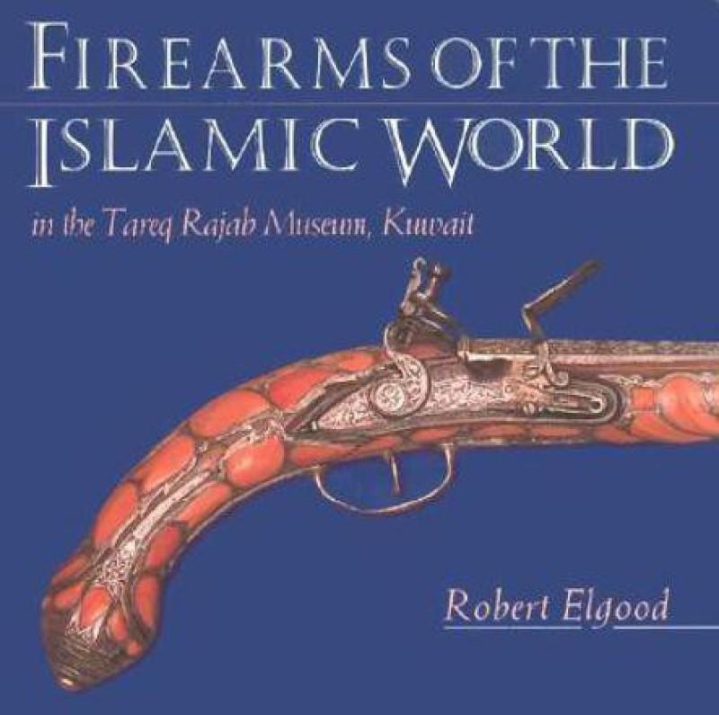Firearms of the Islamic World - In the Tared Rajab Museum, Kuwait(English, Hardcover, Elgood Robert)