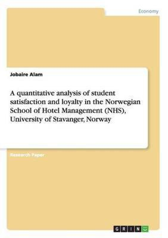 A quantitative analysis of student satisfaction and loyalty in the Norwegian School of Hotel Management (NHS), University of Stavanger, Norway(English, Paperback, Alam Jobaire)