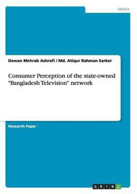 Consumer Perception of the state-owned Bangladesh Television network(English, Paperback, Ashrafi Dewan Mehrab)