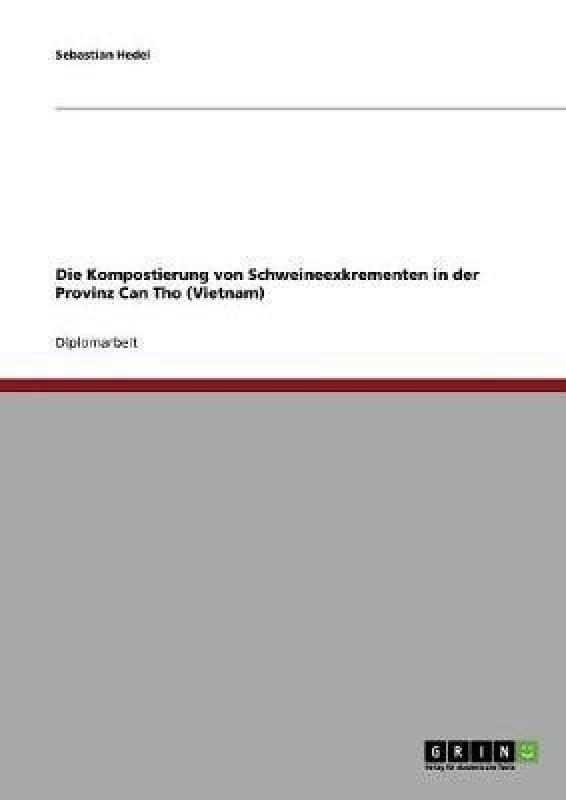 Die Kompostierung von Schweineexkrementen in der Provinz Can Tho (Vietnam)(German, Paperback, Sebastian Hedel)