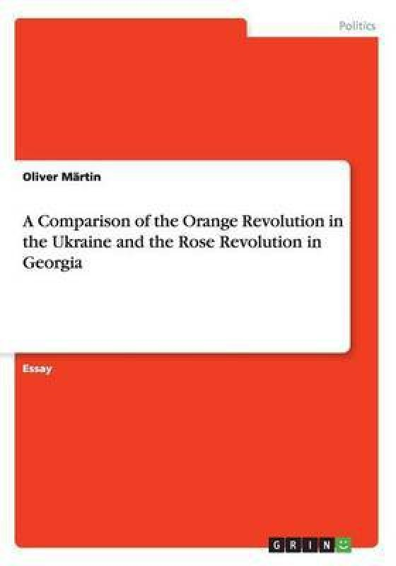 A Comparison of the Orange Revolution in the Ukraine and the Rose Revolution in Georgia(English, Paperback, Martin Oliver)