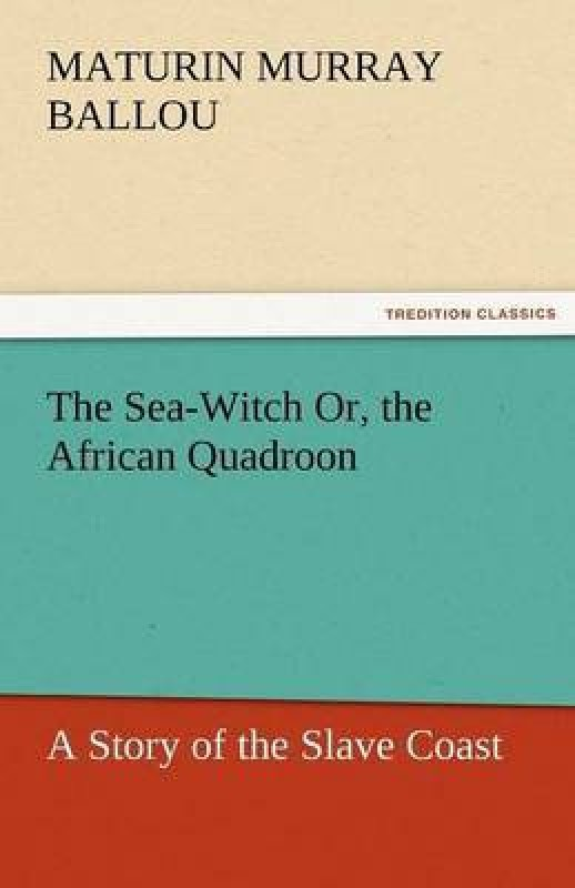 The Sea-Witch Or, the African Quadroon(English, Paperback, Ballou Maturin Murray)