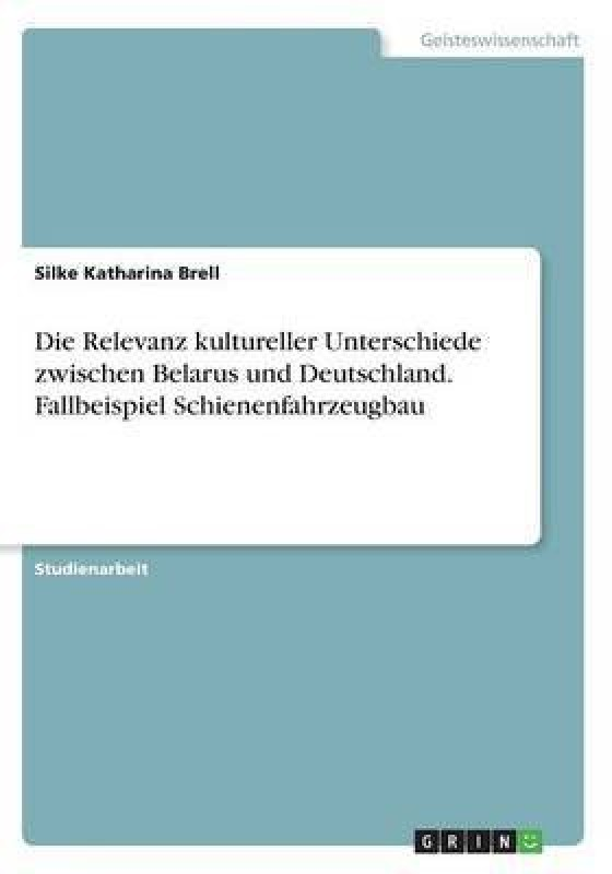 Die Relevanz Kultureller Unterschiede Zwischen Belarus Und Deutschland. Fallbeispiel Schienenfahrzeugbau(German, Paperback, Brell Silke Katharina)