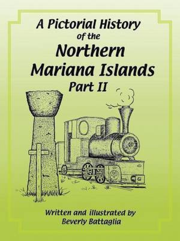 A Pictorial History of the Northern Mariana Islands Part II(English, Paperback, Battaglia Beverly)
