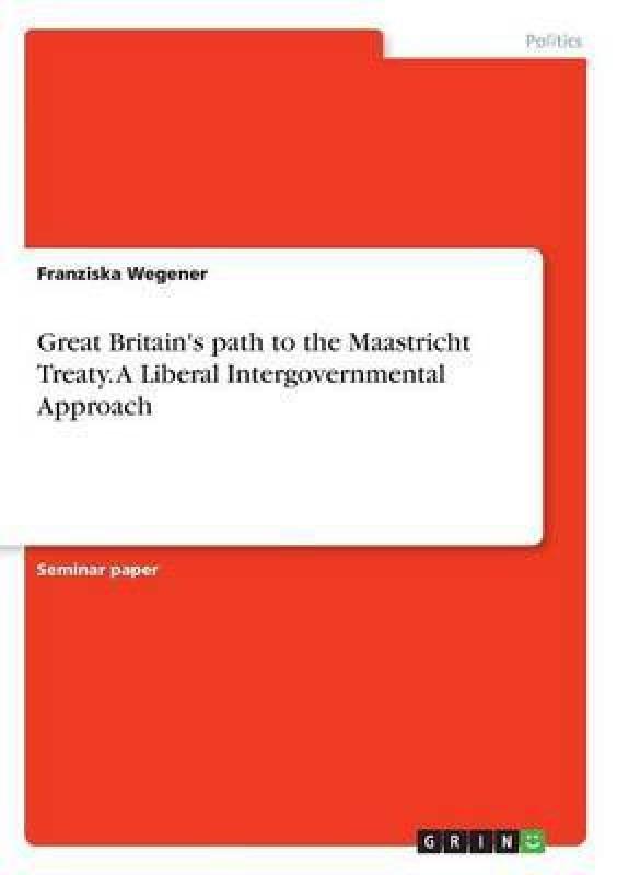 Great Britain's path to the Maastricht Treaty. A Liberal Intergovernmental Approach(English, Paperback, Wegener Franziska)