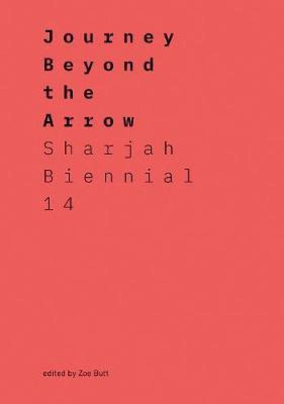 Journey Beyond the Arrow: Sharjah Biennial 14: Leaving the Echo Chamber(English, Paperback, Butt Zoe)