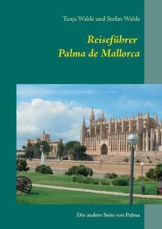 Reisefuhrer Palma de Mallorca(German, Paperback, Wahle Stefan)