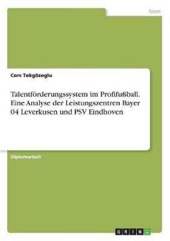 Talentf rderungssystem Im Profifu ball. Eine Analyse Der Leistungszentren Bayer 04 Leverkusen Und Psv Eindhoven(German, Paperback, Tokgozoglu Corc)