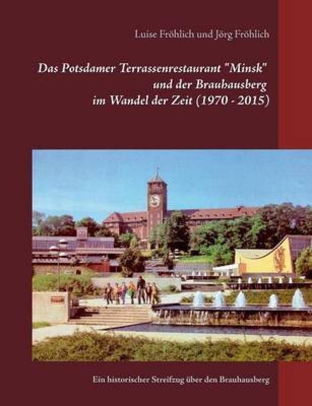 """Das Potsdamer Terrassenrestaurant """"Minsk"""" und der Brauhausberg im Wandel der Zeit (1970 - 2015)(German, Paperback, Frohlich Jorg)"""