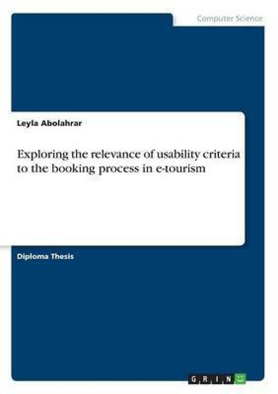 Exploring the relevance of usability criteria to the booking process in e-tourism(English, Paperback, Abolahrar Leyla)