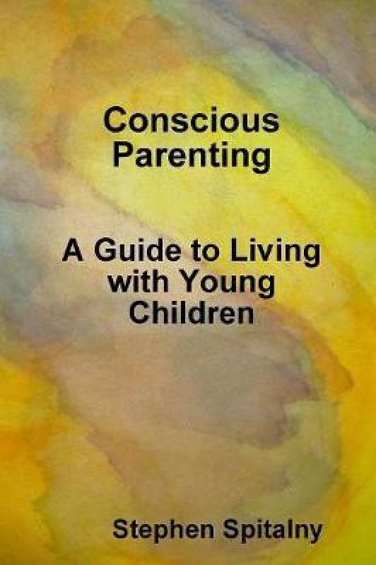 Conscious Parenting: A Guide to Living with Young Children(English, Paperback, Spitalny Stephen)
