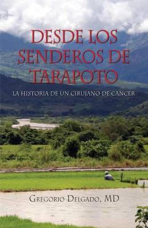 Desdelos Senderos de Tarapoto, La Historia de Un Cirunjano de Cancer(Spanish, Paperback, Delgado MD Gregorio)