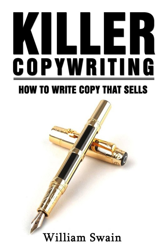 Killer Copywriting, How to Write Copy That Sells(English, Paperback, Swain William)