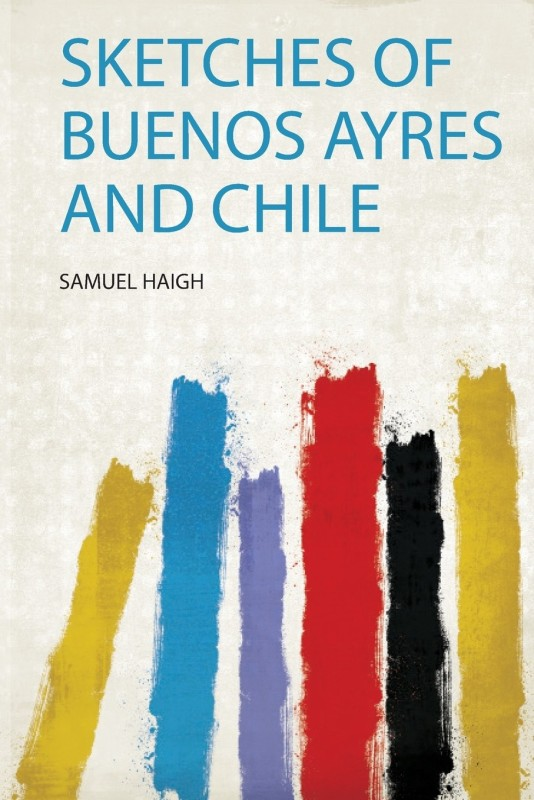 Sketches of Buenos Ayres and Chile(English, Paperback, unknown)