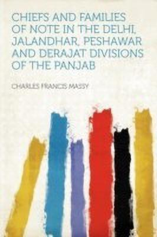 Chiefs and Families of Note in the Delhi, Jalandhar, Peshawar and Derajat Divisions of the Panjab(English, Paperback, unknown)
