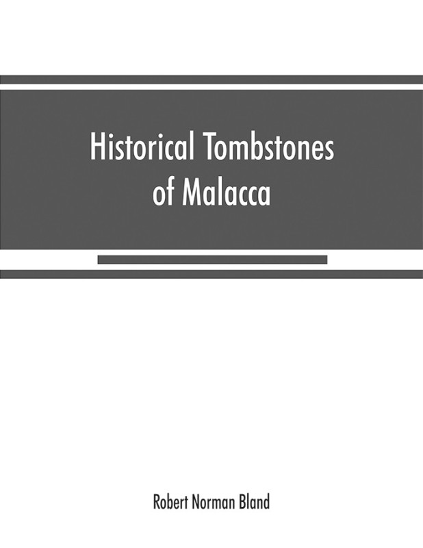Historical tombstones of Malacca, mostly of Portuguese origin, with the inscriptions in detail and illustrated by numerous photographs(English, Paperback, Norman Bland Robert)