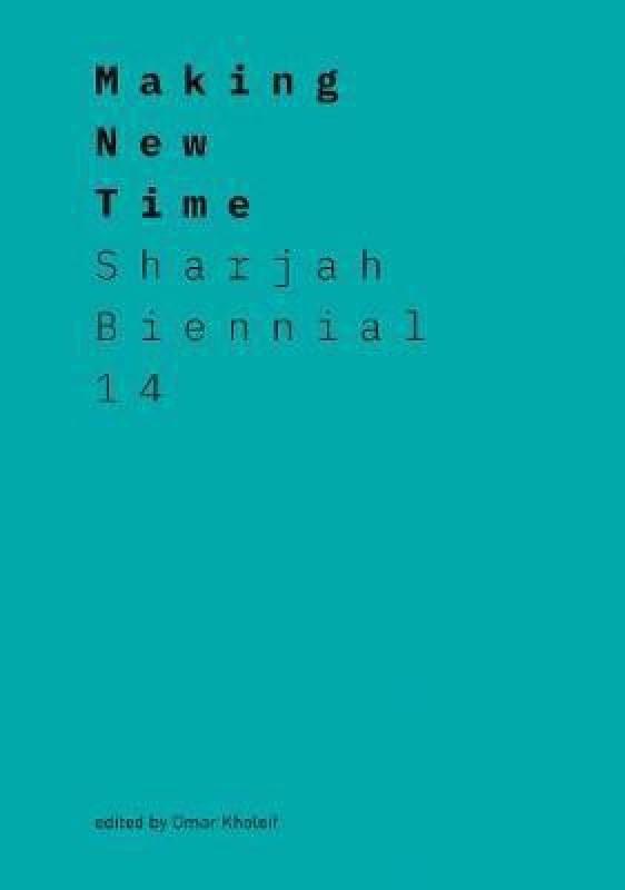 Making New Time: Sharjah Biennial 14: Leaving the Echo Chamber(English, Paperback, Kholeif Omar)