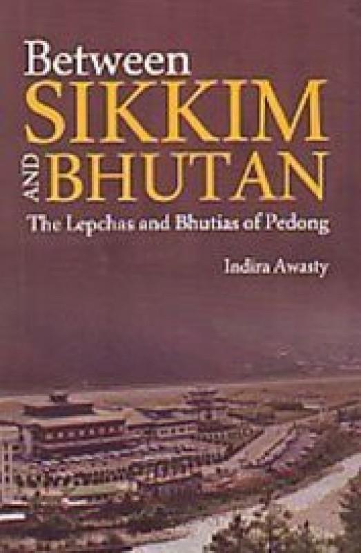 Between Sikkim and Bhutan: The Lepchas and Bhutias of Pedong(English, Hardcover, Indira Awasty)