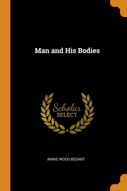 Man and His Bodies(English, Paperback, Besant Annie Wood)