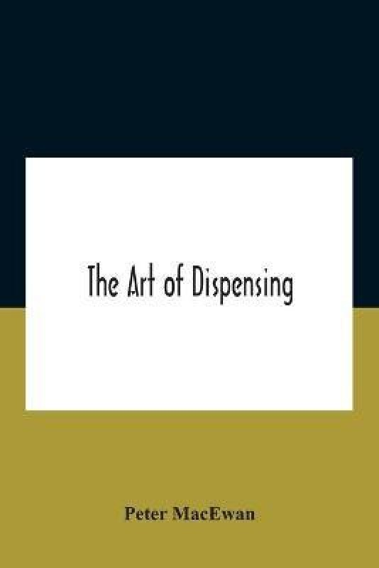 The Art Of Dispensing(English, Paperback, MacEwan Peter)
