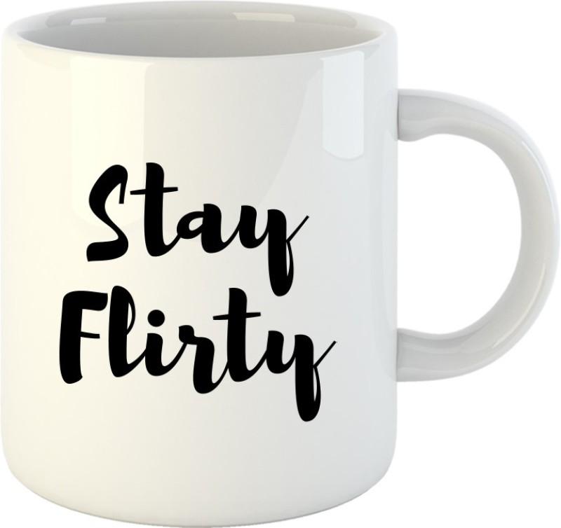 HuppmeGift Stay Flirty White Ceramic Mug(350 ml)