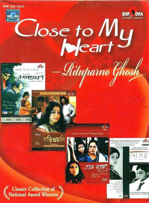 Close To My Heart - Rituparno Ghosh (Abohoman, Bariwali, Shubho Mahurat, Dosar)