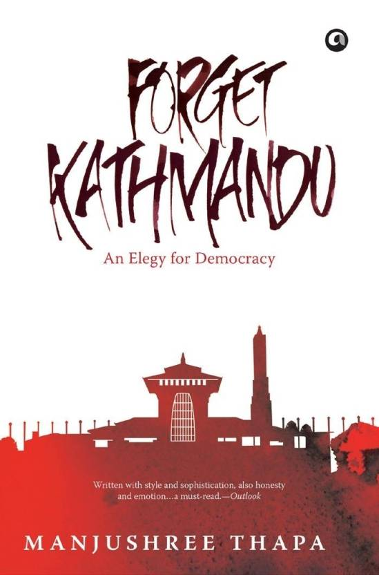 Forget Kathmandu: An Elegy for Democracy