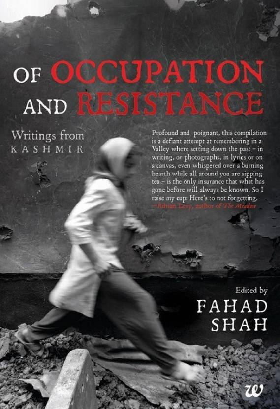 OF OCCUPATION AND RESISTANCE: WRITING FROM KASHMIR