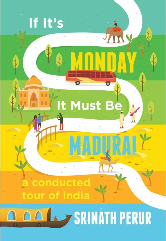If its Monday it Must be Madurai : A Conducted Tour of India