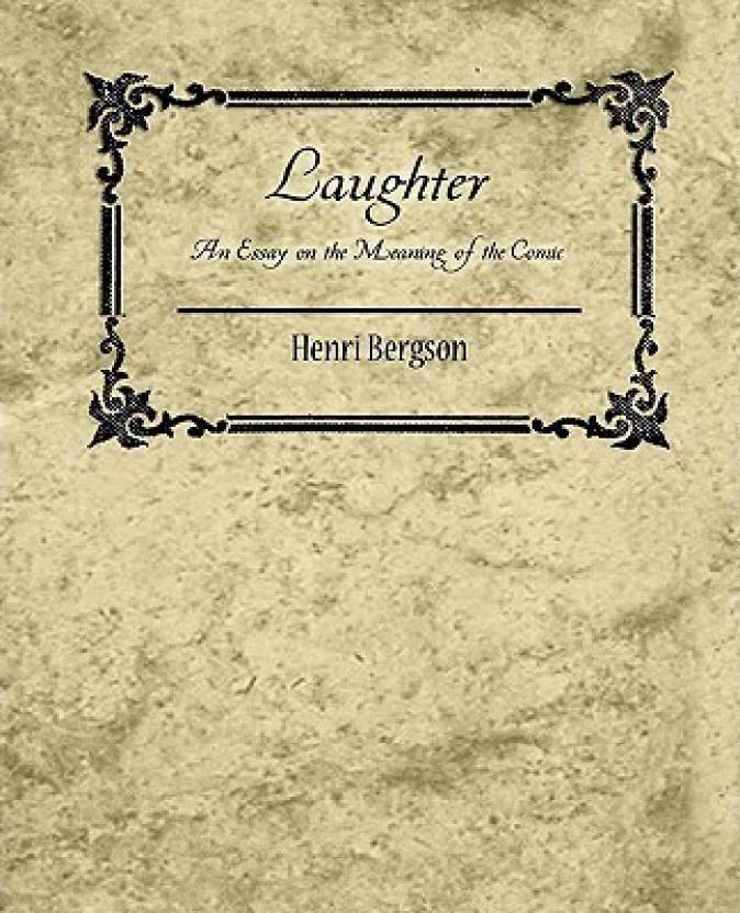 Laughter An Essay On The Meaning Of The Comic  Henri Bergson Buy  Laughter An Essay On The Meaning Of The Comic  Henri Bergson