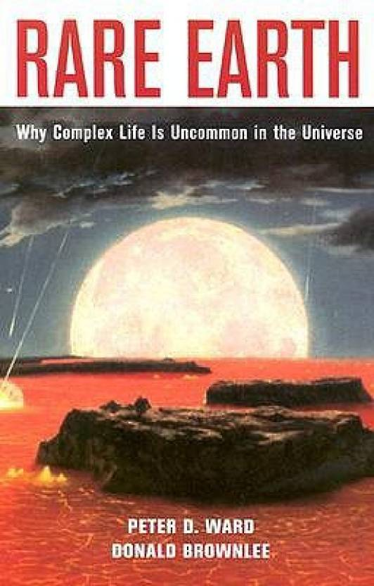 Rare Earth - Why Complex Life Is Uncommon in the Universe 1st  Edition