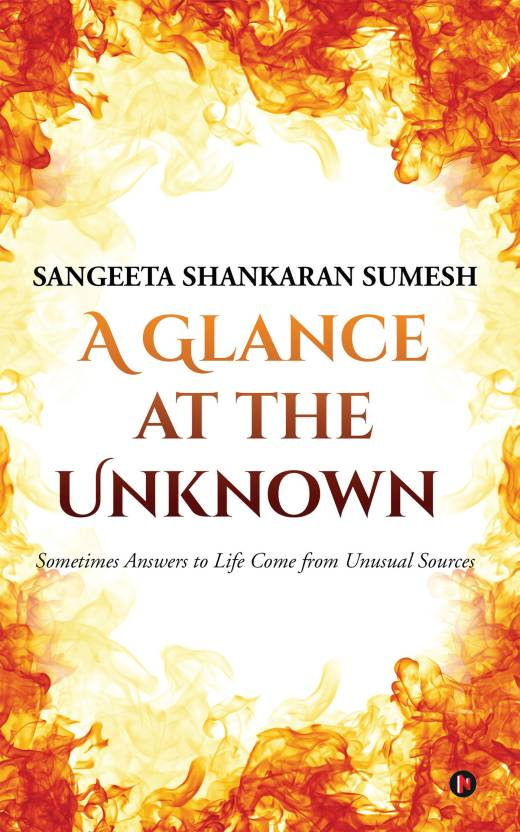 A Glance at the Unknown : Sometimes Answers to Life Come from Unusual Sources