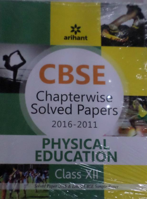 CBSE Chapterwise Solved Papers 2016-2011 PHYSICAL EDUCATION Class 12th Single Edition