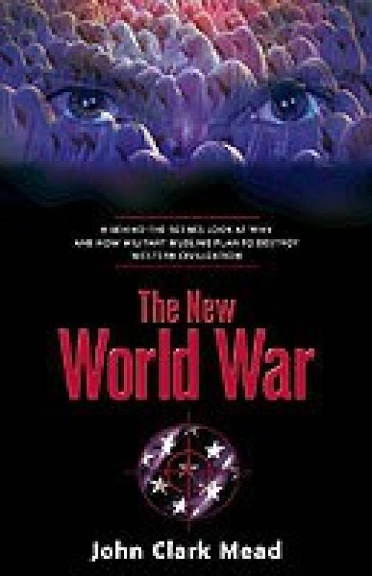 The New World War: A Behind-the-Scenes Look at Why and How Militant Muslims Plan to Destroy Western Civilization