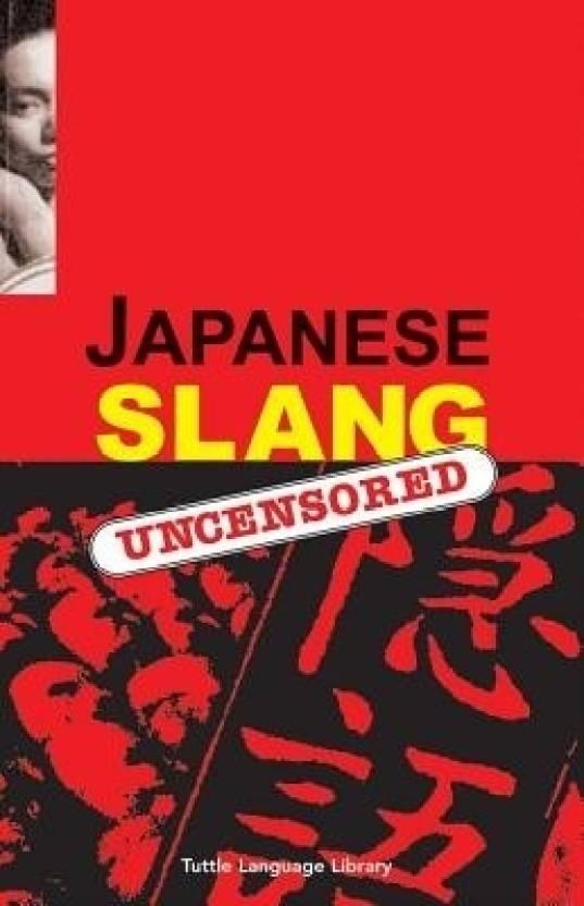 Japanese Slang Japanese Slang: Uncensored Uncensored: Buy
