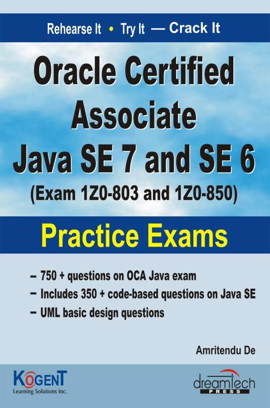 Oracle Certified Associate Java SE-7 and SE-6: Exam IZO-803 and IZO-850 Practice Exams