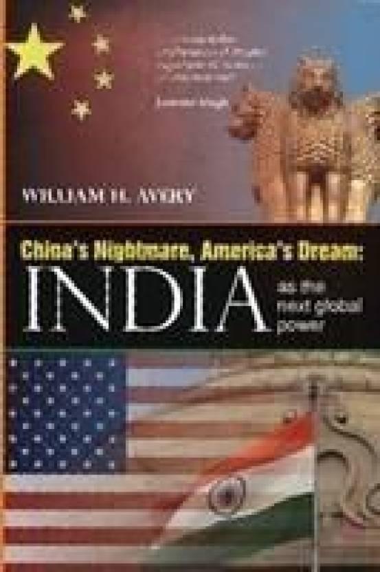 CHINAS NIGHTMARE, AMERICAS DREAM: INDIA AS THE NEXT GLOBAL POWER