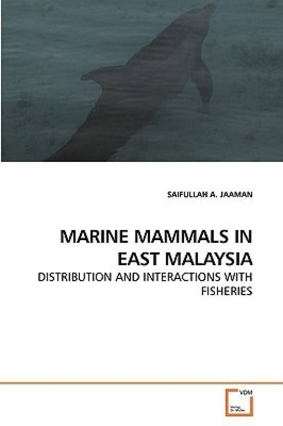 MARINE MAMMALS IN EAST MALAYSIA: DISTRIBUTION AND INTERACTIONS WITH
