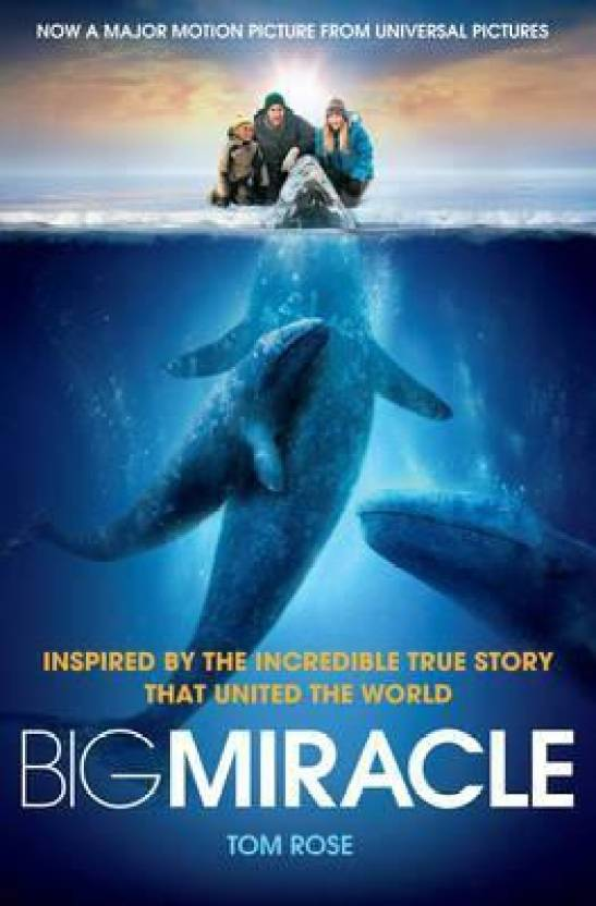 Big Miracle : Three Trapped Whales, One Small Town, a Big-Hearted Story of Hope